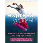 Express Yourself: A Teen Girl's Guide to Speaking Up and Being Who You are by Emily Roberts (Paperback, 2014)