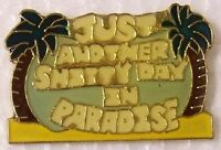 Hat Lapel Pin Humorous Just Another Day In Paradise