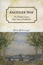 Another Way : The Horder Centre Sixty Years of Evolution by Charles...