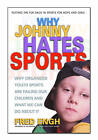 Why Johnny Hates Sports: Why Organized Youth Sports are Failing Our Children and What We Can Do About it by Fred Engh (Paperback, 2002)
