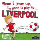 When I Grow Up, I'm Going to Play for Liverpool by Hometown World (Hardback, 2015)