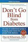 Diabetic Eye Disease - Don't Go Blind from Diabetes: An Easy to Understand Guide to Keeping Your Vision for People with Diabetes by David Khorram MD (Paperback / softback, 2013)