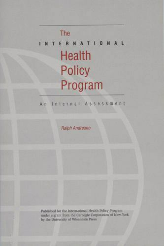 International Health Policy Program: An Internal Assessment: By Andreano, Ralph