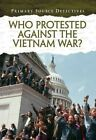 Who Protested Against the Vietnam War? by Richard Spilsbury (Hardback, 2014)