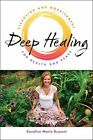 Deep Healing: Cleansing and Nourishment for Health and Peace by Caroline Marie Dupont (Paperback, 2014)