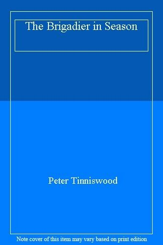 The Brigadier in Season By Peter Tinniswood. 9780330284967