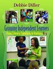 Growing Independent Learners: From Literacy Standards to Stations, K-3 by Debbie Diller (Paperback, 2015)