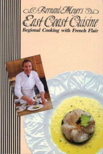 Bernard Meyer's East Coast Cuisine : Regional Cooking with French Flair