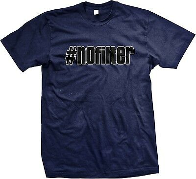 #Nofilter Hashtag No Filter Funny Humor Shenanigans Joke Meme Mens T-shirt