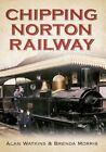 Chipping Norton Railway by Alan Watkins, Brenda Morris (Paperback, 2014)