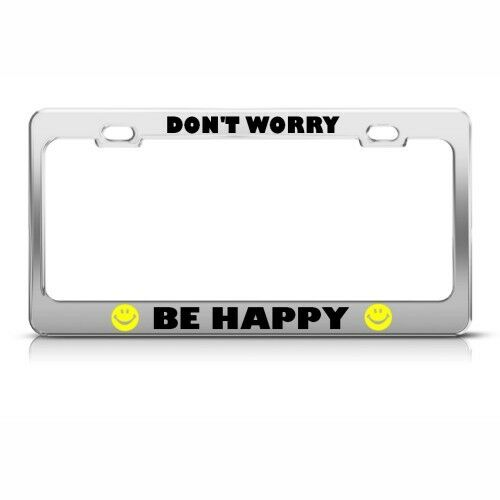 DON/'T WORRY BE HAPPY SMILEY FACE License Plate Frame Stainless Metal Tag Holder