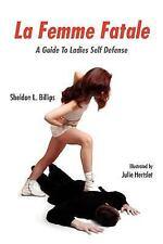 La Femme Fatale A Guide to Ladies Self D by Sheldon L. Billips (2006, Paperback)