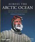 Across the Arctic Ocean: Original Photographs from the Last Great Polar Journey by Huw Lewis-Jones, Wally Herbert (Hardback, 2015)