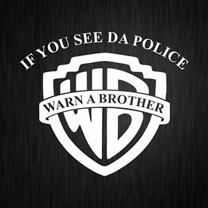 If-you-see-Da-Police-Warn-a-Brother-Spass-Weiss-Auto-Vinyl-Decal-Sticker-Aufkleber