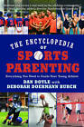 The Encyclopedia of Sports Parenting: Everything You Need to Guide Your Young Athlete by Dan Doyle (Paperback / softback, 2013)