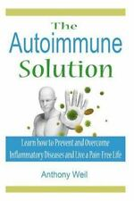 Auto Immune Solution : Learn How to Prevent and Overcome Inflammatory Disease...
