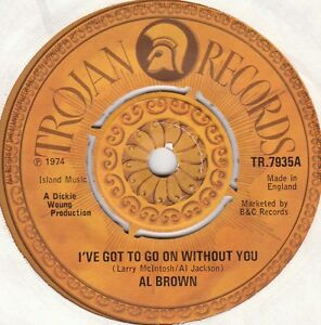 AL-BROWN-I-039-VE-GOT-TO-GO-ON-WITHOUT-YOU-UK-Trojan-039-74