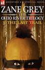 The Ohio River Trilogy 3: The Last Trail by Zane Grey (Hardback, 2007)