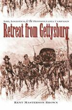 Civil War America: Retreat from Gettysburg : Lee, Logistics, and the Pennsylvania Campaign by Kent Masterson Brown (2005, Hardcover)