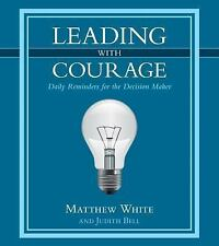 Leading with Courage : Daily Reminders for the Decision Maker by Matthew...