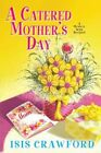 A Catered Mother's Day by Isis Crawford (Hardback, 2015)