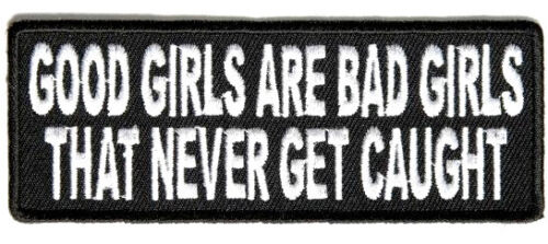 New Good Girls Are Bad Girls That Never Get Caugh Iron On Biker Patch 4x1.5 inch