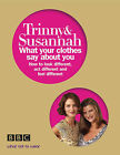 What Your Clothes Say About You: Look Different, Act Different, Feel Different by Trinny Woodall, Susannah Constantine (Paperback, 2006)