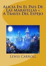 Alicia en el Pais de Las Maravillas + a Traves Del Espejo by Lewis Carroll...