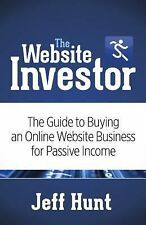 The Website Investor : The Guide to Buying an Online Website Business for...