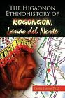 The Higaonon Ethnohistory of Rogongon, Lanao del Norte by Cecilia Tangian (Paperback / softback, 2011)