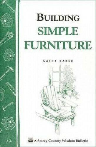 Building Simple Furniture: Storey's Country Wisdom Bulletin A.06 by Cathy Baker
