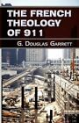 The French Theology of 911 by G Douglas Garret 9781456097318 Paperback 2011