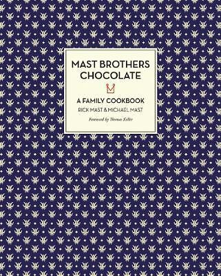 Mast Brothers Chocolate: a Family Cookbook by Rick Mast and Michael Mast (2013,