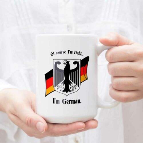 Details about  /Of Course I/'m Right I/'m German Coffee Mug Or German Coffee Cup Germany