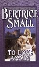 To Love Again by Beatrice Small (Paperback, 2001)