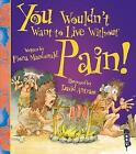 You Wouldn't Want To Live Without Pain! by Fiona MacDonald (Paperback, 2016)