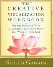 The Creative Visualization Workbook : Use the Power of Your Imagination to Create What You Want in Your Life by Shakti Gawain (1995, Paperback, Revised)