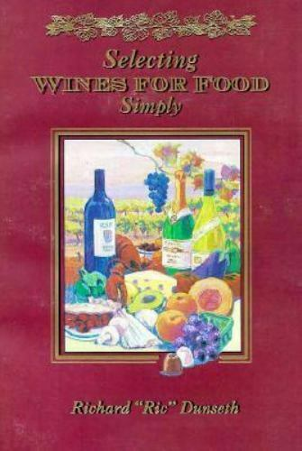 """Selecting Wines for Food Simply by Dunseth, Richard """"Ric"""""""