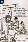 Picturing Technology in China: From Earliest Times to the Nineteenth Century by Hong Kong University Press (Hardback, 2015)