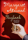 Payback: Debt and the Shadow Side of Wealth by Margaret Atwood (Hardback, 2008)