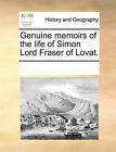 Genuine Memoirs of the Life of Simon Lord Fraser of Lovat. by Multiple Contributors (Paperback / softback, 2010)