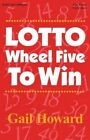 LOTTO Wheel Five to Win by Gail Howard 0945760310 Smart Luck Publishers 2011
