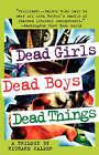 Dead Girls, Dead Boys, Dead Things by Richard Calder (Paperback)