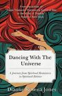 Dancing with the Universe: A Journey from Spiritual Resistance to Spiritual Release by Dianne Rosena Jones (Paperback / softback, 2012)