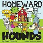 Homeward Hounds: Hopeful Tales for a Second Chance, Told by Lovable Hounds as They Wait in the Shelter for a New Home. by Karen J Roberts (Paperback / softback, 2013)