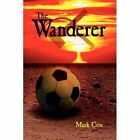 The Wanderer by Mark Cox 1434301966 Authorhouse 2007 Hardcover