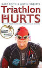 Triathlon - it Hurts: Inspiring Stories on the Path to Becoming an Ironman by Gary Smith, Justin Roberts (Paperback, 2016)