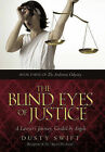 The Blind Eyes of Justice: One Lawyer's Journey, Guided by Angels by Dusty Swift (Hardback, 2011)