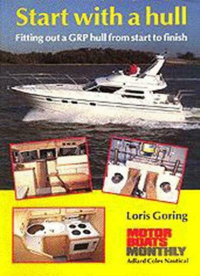 Start With a Hull: Fitting Out a GRP Hull from Start to Finish (Sailmate) By Lo