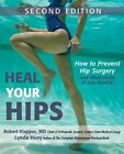 Heal Your Hips How to Prevent Hip Surgery and What to Do If You Need It Paperback – 13 Oct 2015